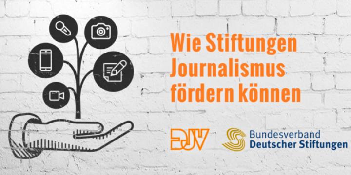 Ratgeber: Wie Stiftungen Journalismus fördern können   DJV, Bundesverband Deutscher Stiftungen
